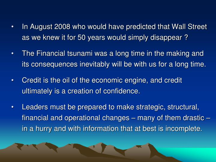In August 2008 who would have predicted that Wall Street as we knew it for 50 years would simply dis...