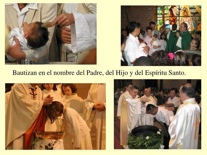 Bautizan en el nombre del Padre, del Hijo y del Espíritu Santo.