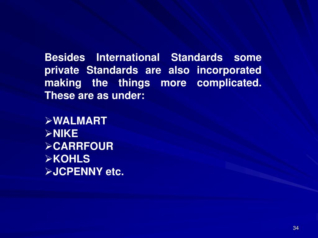 Besides International Standards some private Standards are also incorporated making the things more complicated. These are as under: