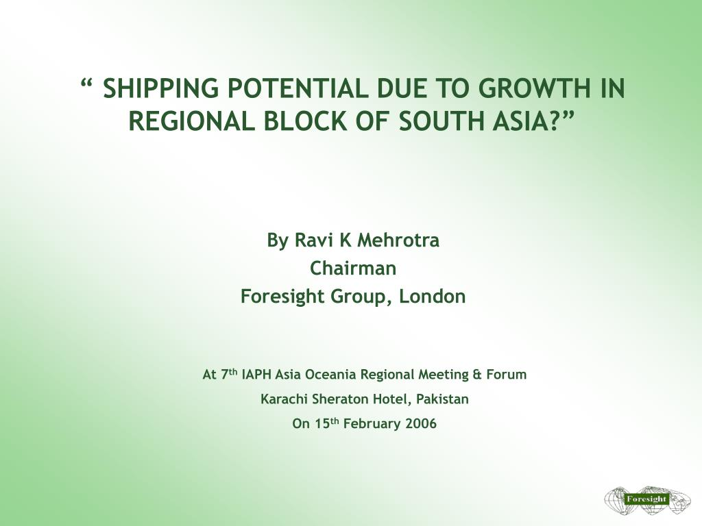 """"""" SHIPPING POTENTIAL DUE TO GROWTH IN REGIONAL BLOCK OF SOUTH ASIA?"""""""