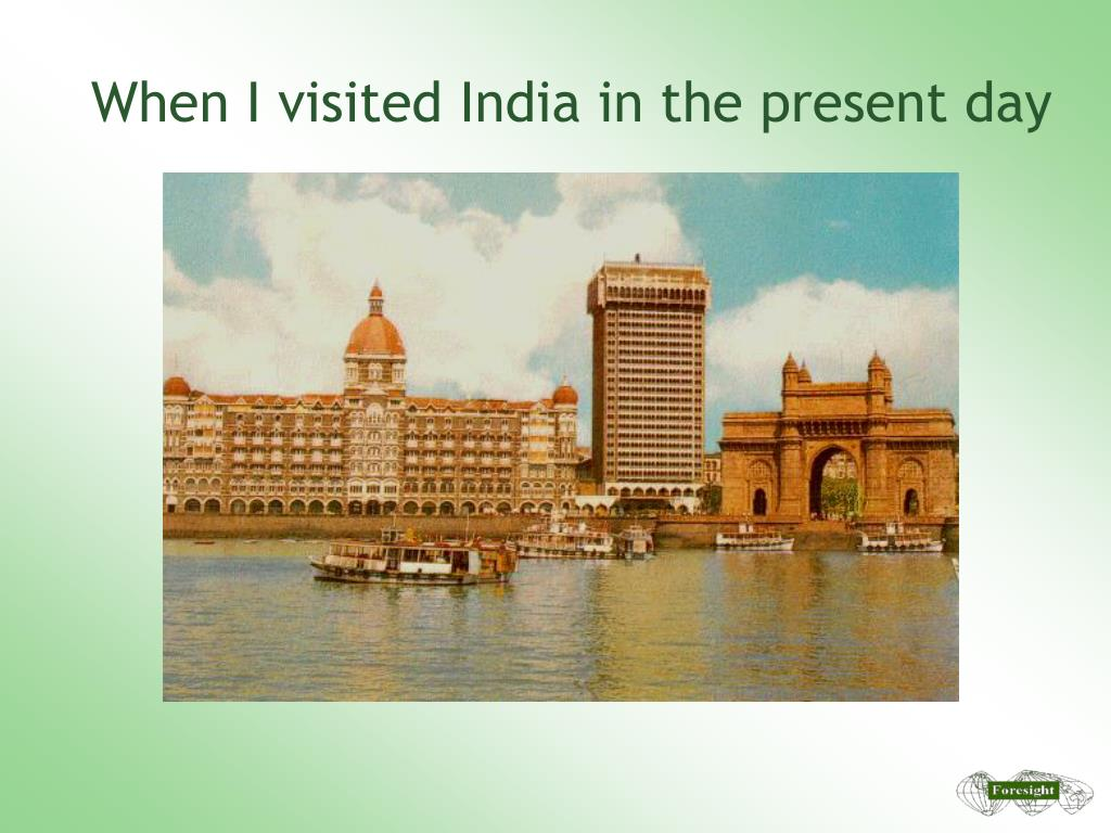 When I visited India in the present day