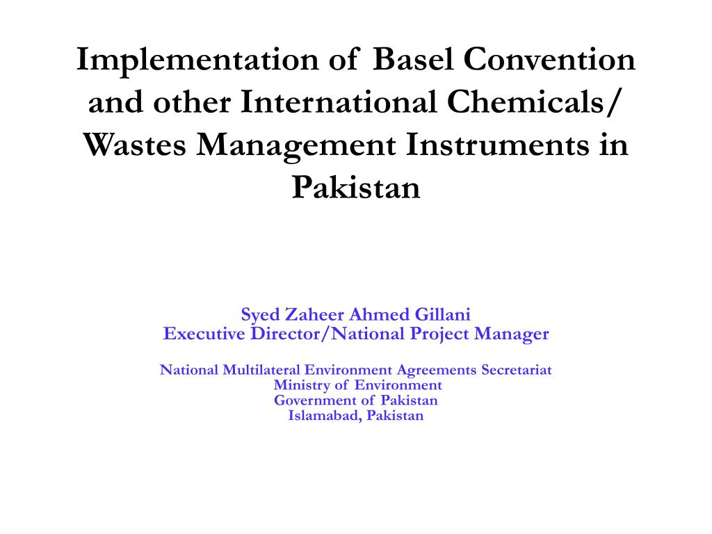 Implementation of Basel Convention and other International Chemicals/ Wastes Management Instruments in Pakistan