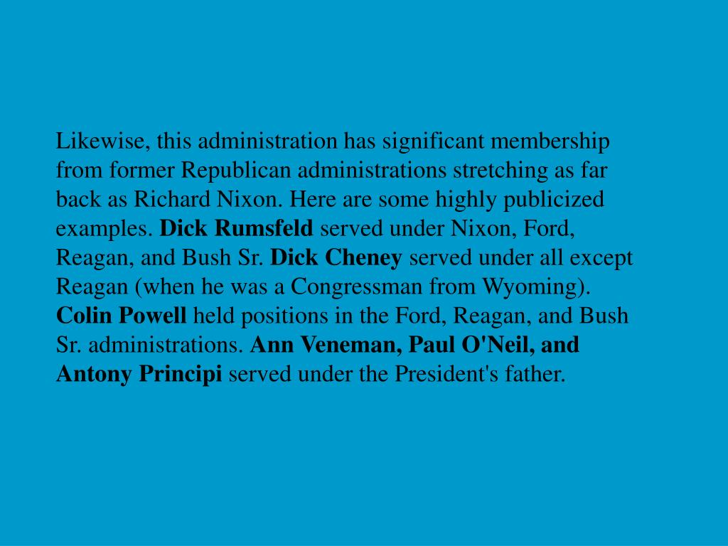 Likewise, this administration has significant membership from former Republican administrations stretching as far back as Richard Nixon. Here are some highly publicized examples.