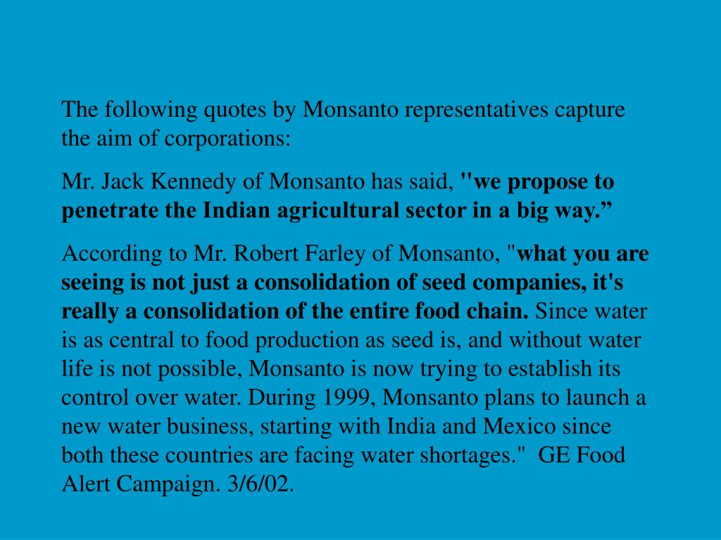 The following quotes by Monsanto representatives capture the aim of corporations: