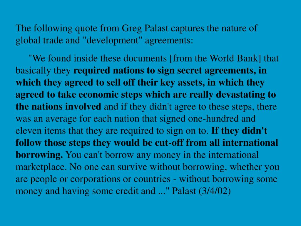 "The following quote from Greg Palast captures the nature of global trade and ""development"" agreements:"