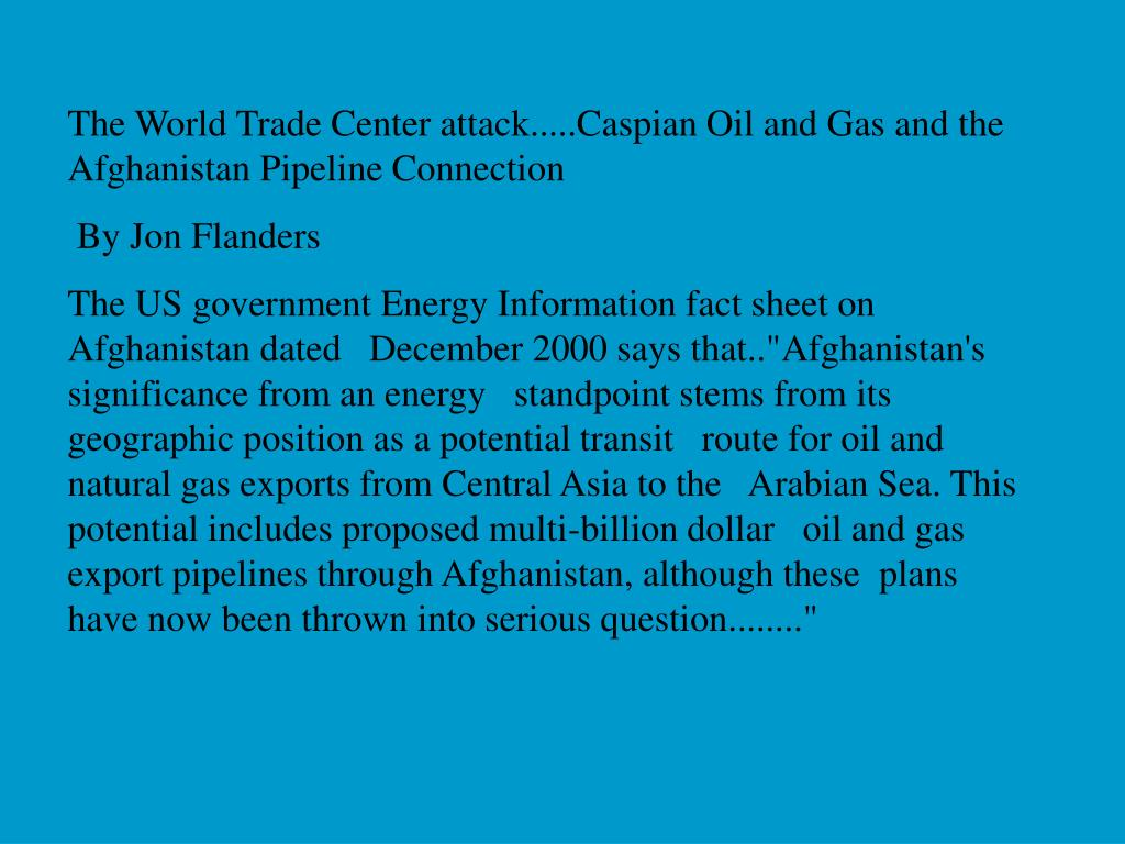 The World Trade Center attack.....Caspian Oil and Gas and the  Afghanistan Pipeline Connection