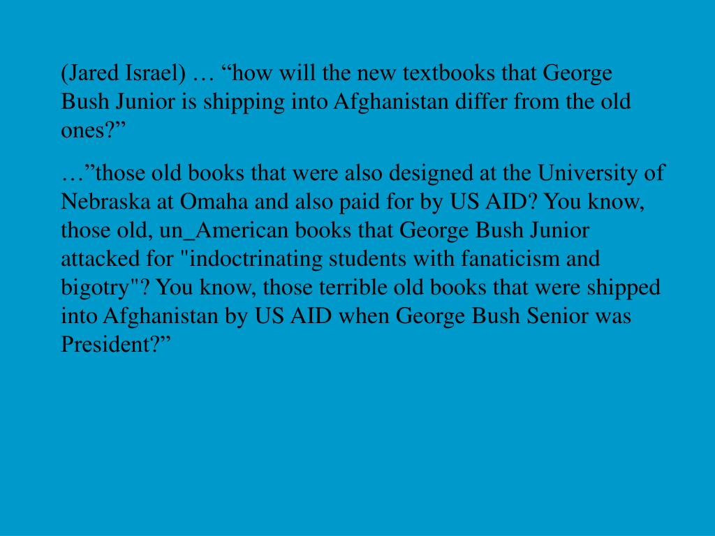 "(Jared Israel) … ""how will the new textbooks that George Bush Junior is shipping into Afghanistan differ from the old ones?"""