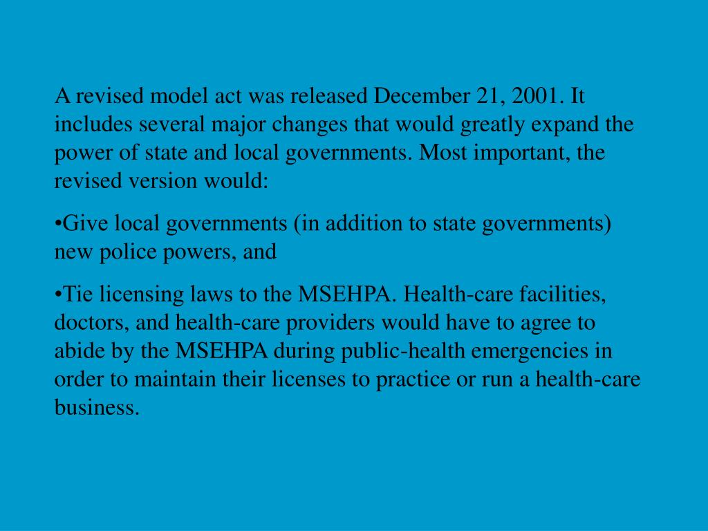 A revised model act was released December 21, 2001. It includes several major changes that would greatly expand the power of state and local governments. Most important, the revised version would: