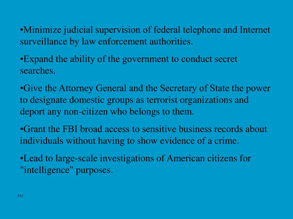 •Minimize judicial supervision of federal telephone and Internet surveillance by law enforcement authorities.