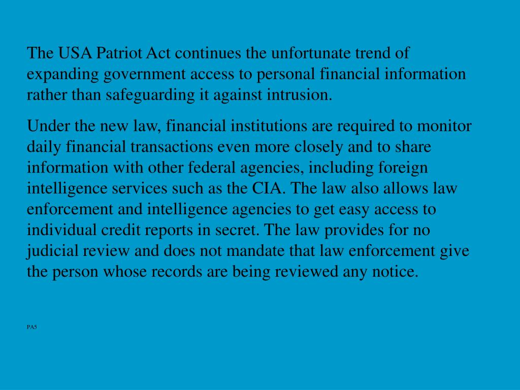 The USA Patriot Act continues the unfortunate trend of expanding government access to personal financial information rather than safeguarding it against intrusion.