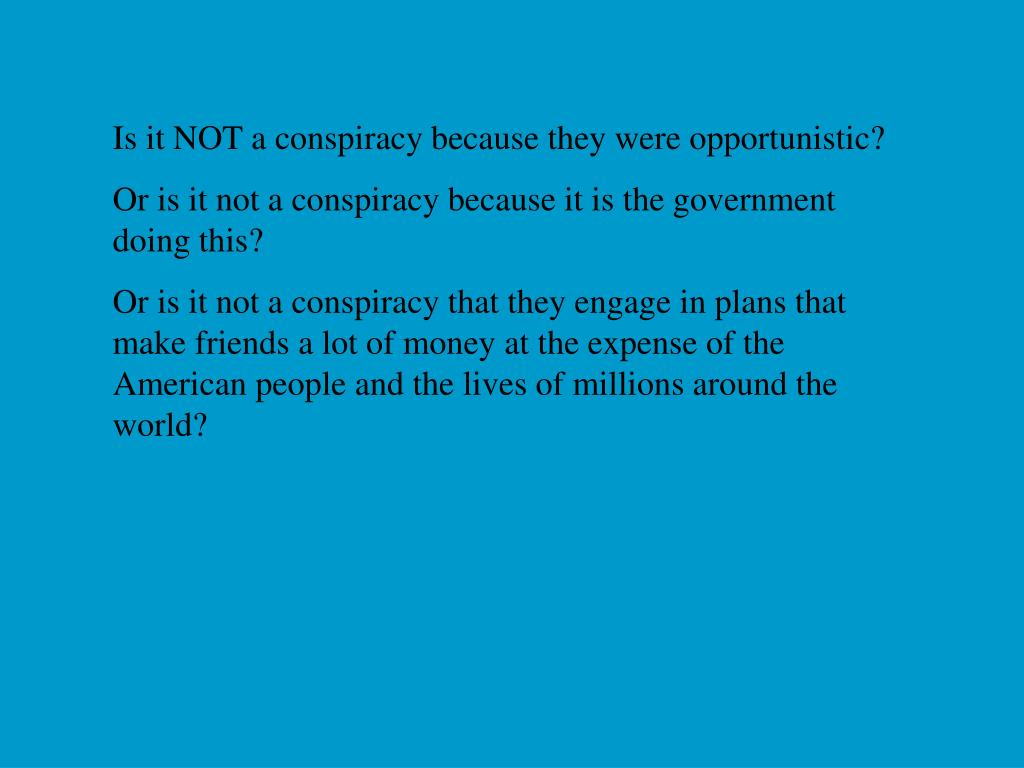 Is it NOT a conspiracy because they were opportunistic?