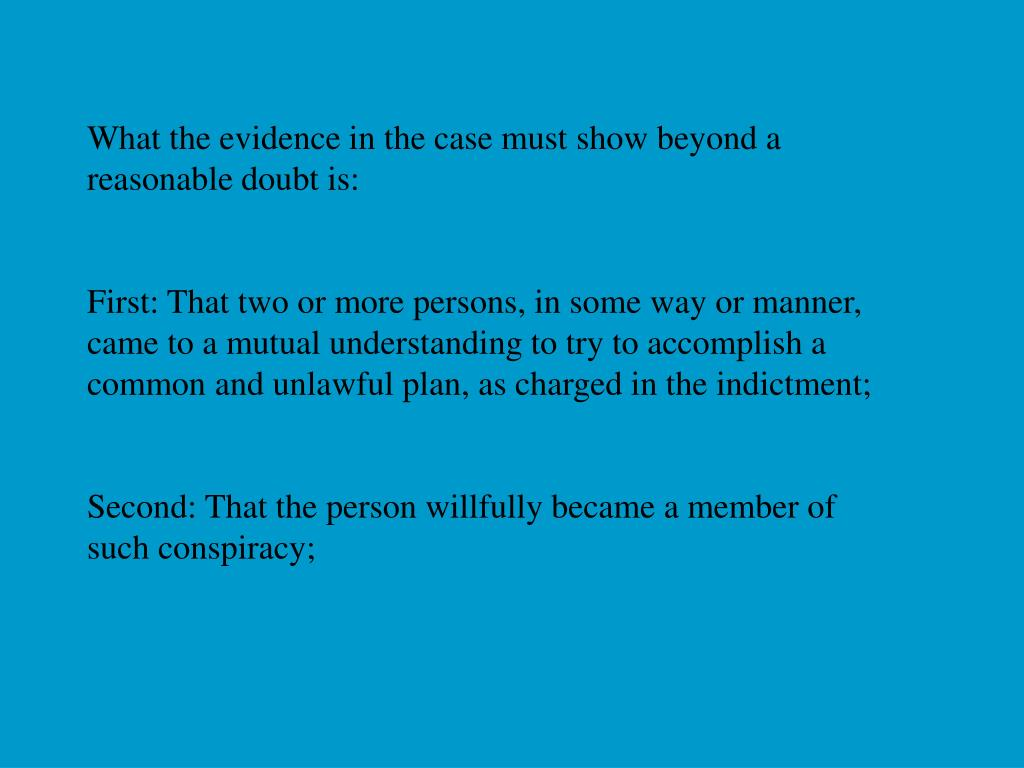 What the evidence in the case must show beyond a reasonable doubt is: