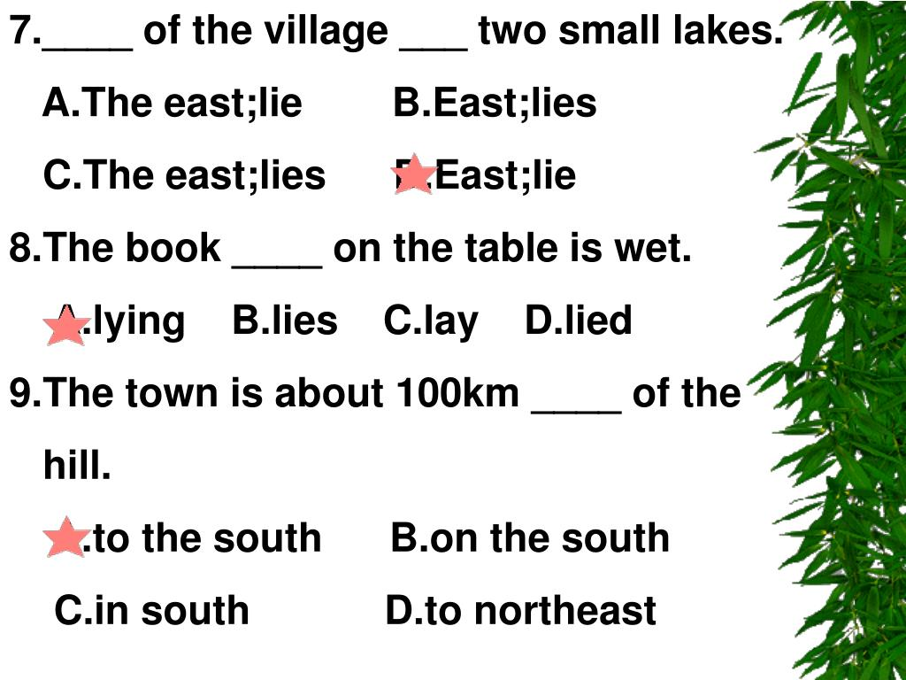 7.____ of the village ___ two small lakes.