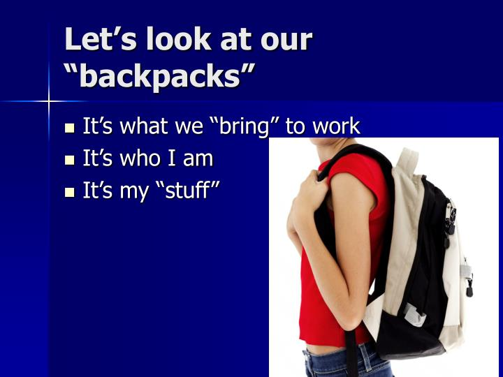 "Let's look at our ""backpacks"""