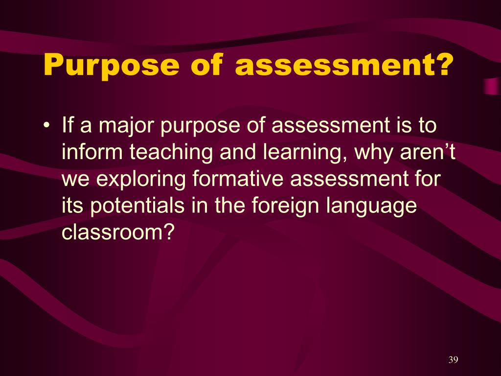 Purpose of assessment?