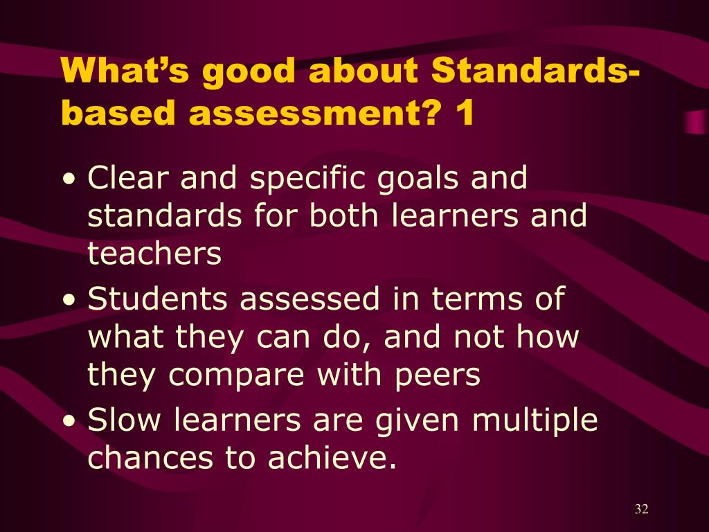 What's good about Standards-based assessment? 1
