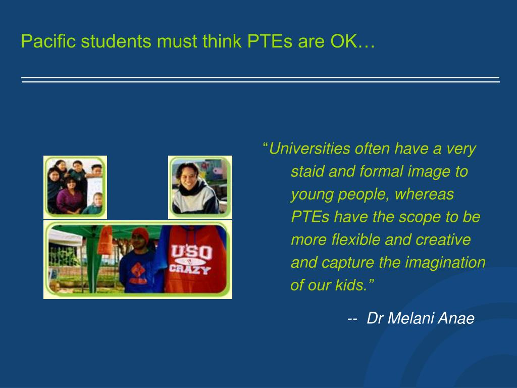 Pacific students must think PTEs are OK…