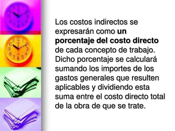 Los costos indirectos se expresarán como
