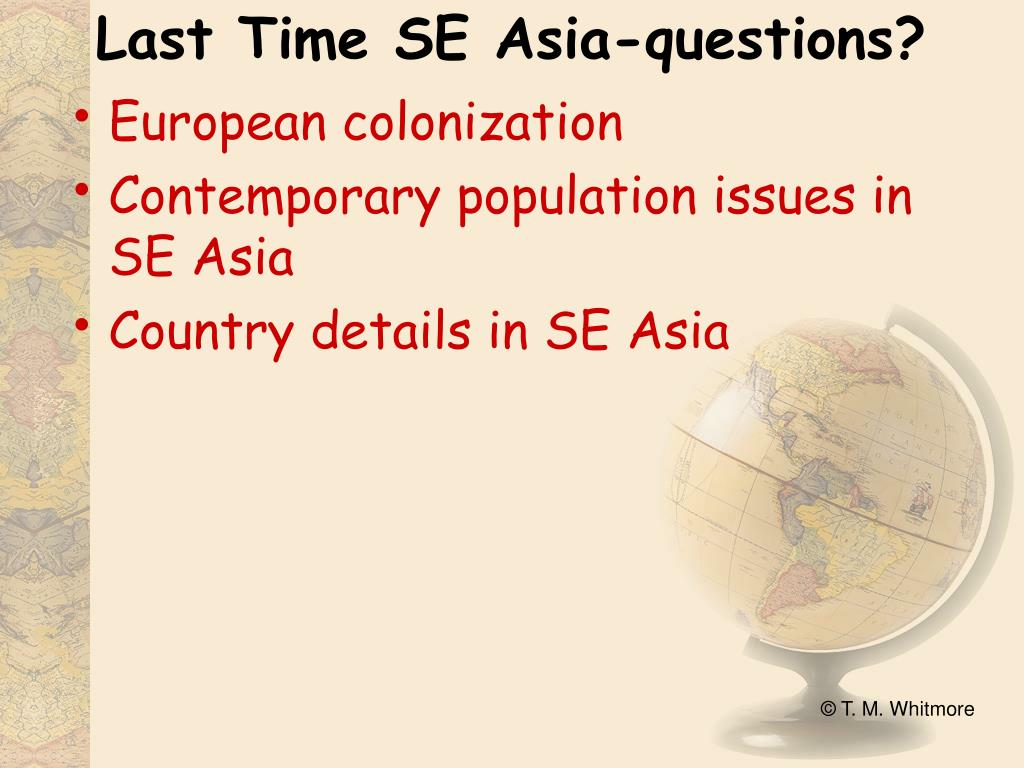 Last Time SE Asia-questions?