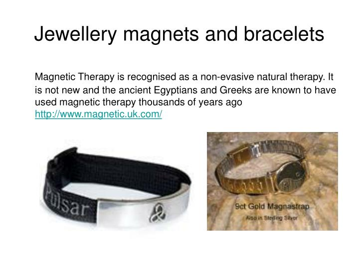 Jewellery magnets and bracelets