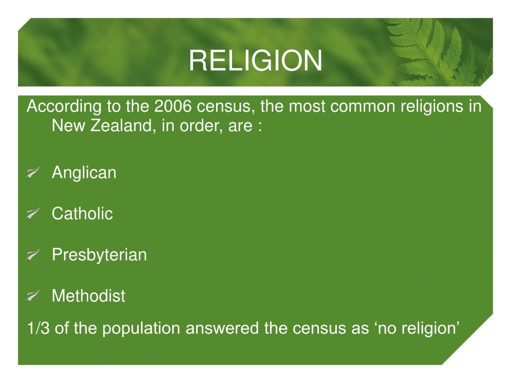 According to the 2006 census, the most common religions in New Zealand, in order, are :