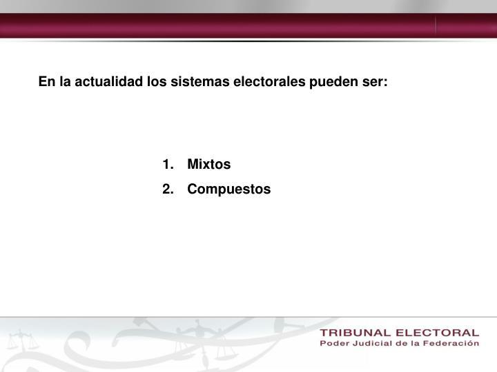 En la actualidad los sistemas electorales pueden ser: