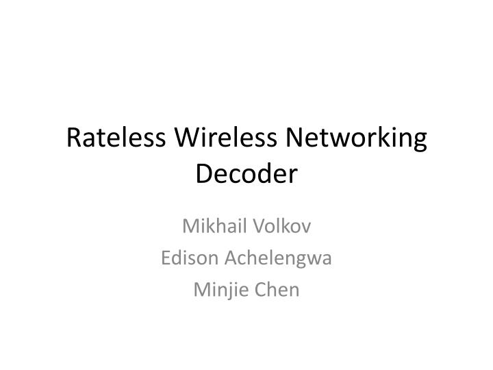 Rateless Wireless Networking Decoder