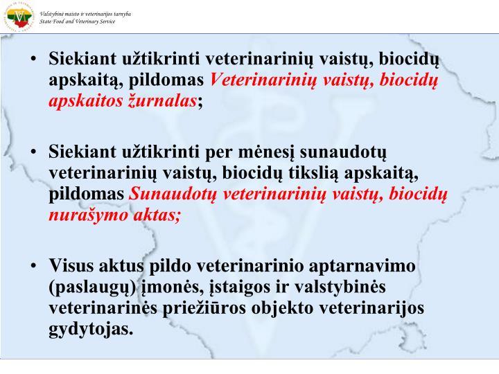 Siekiant užtikrinti veterinarinių vaistų, biocidų apskaitą, pildomas