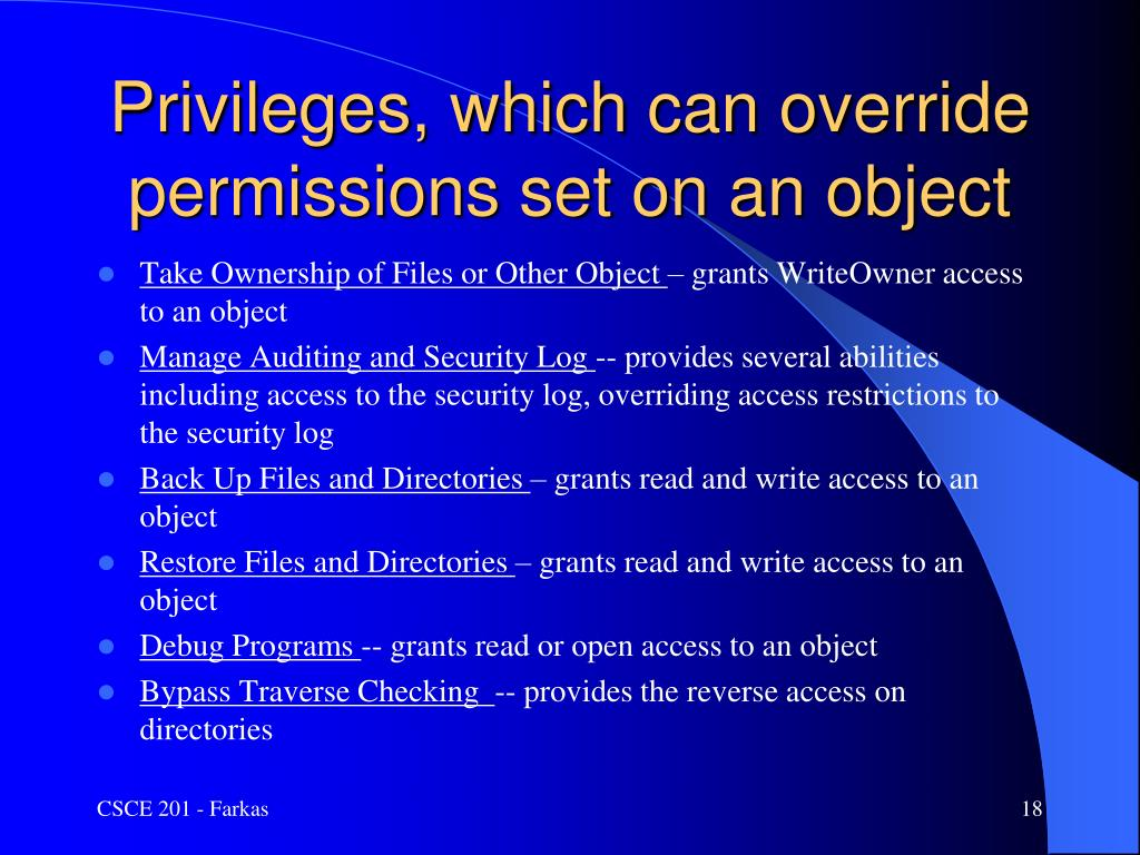 Privileges, which can override permissions set on an object