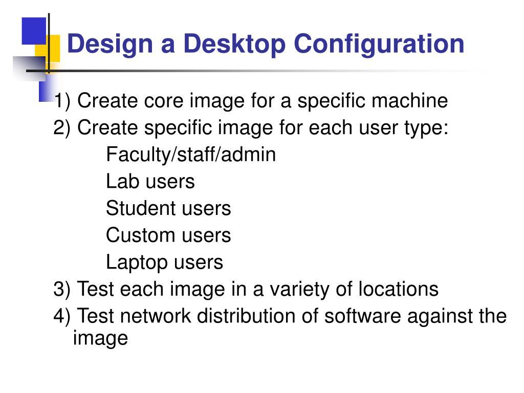 Design a Desktop Configuration