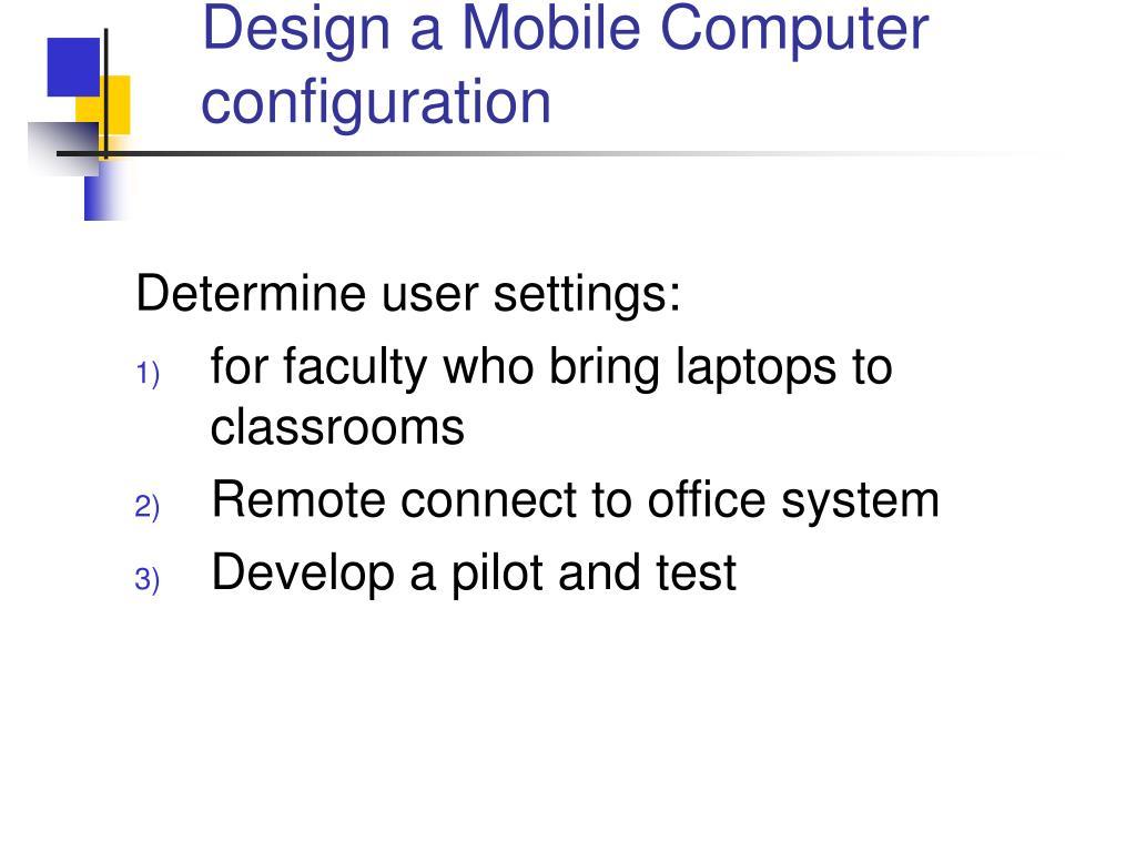 Design a Mobile Computer configuration