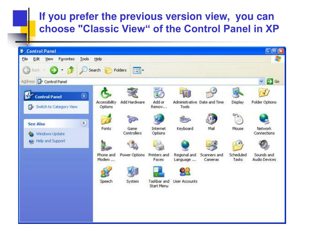 """If you prefer the previous version view,  you can choose """"Classic View"""" of the Control Panel in XP"""