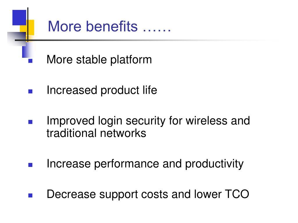 More benefits ……