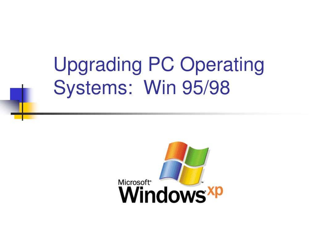 Upgrading PC Operating Systems:  Win 95/98