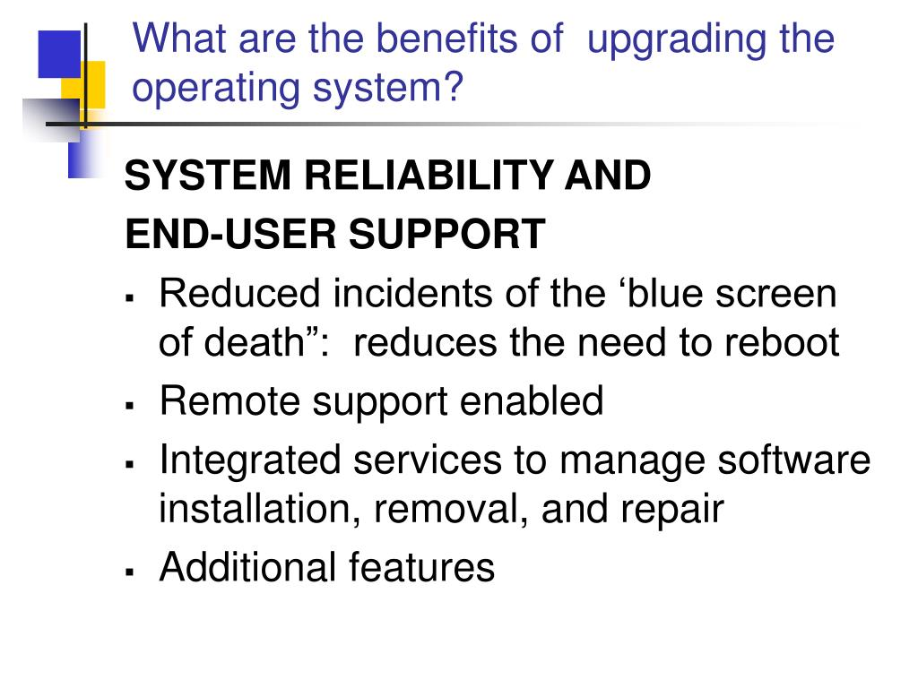 What are the benefits of  upgrading the operating system?