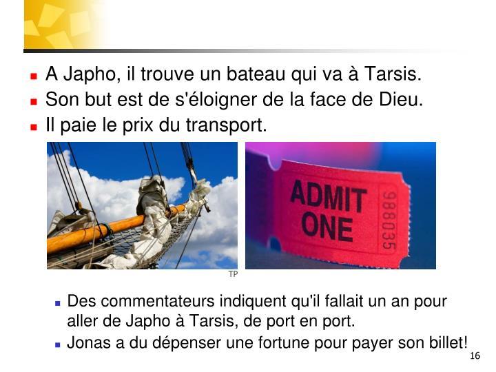 A Japho, il trouve un bateau qui va à Tarsis.