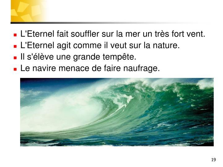 L'Eternel fait souffler sur la mer un très fort vent.