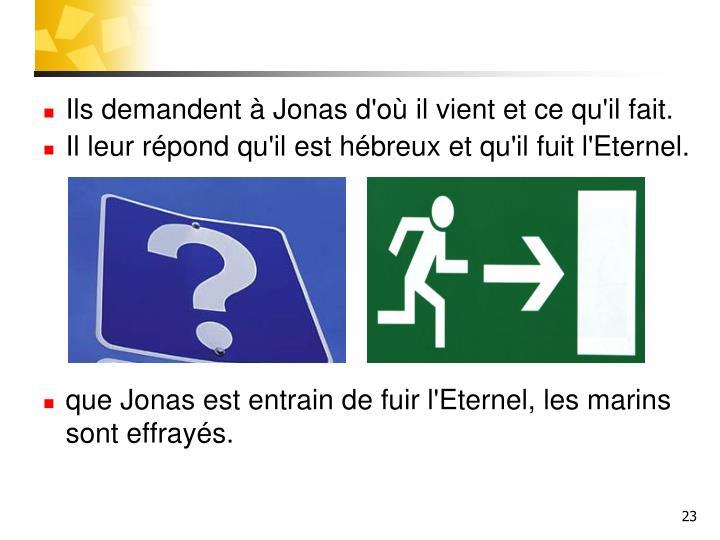 Ils demandent à Jonas d'où il vient et ce qu'il fait.