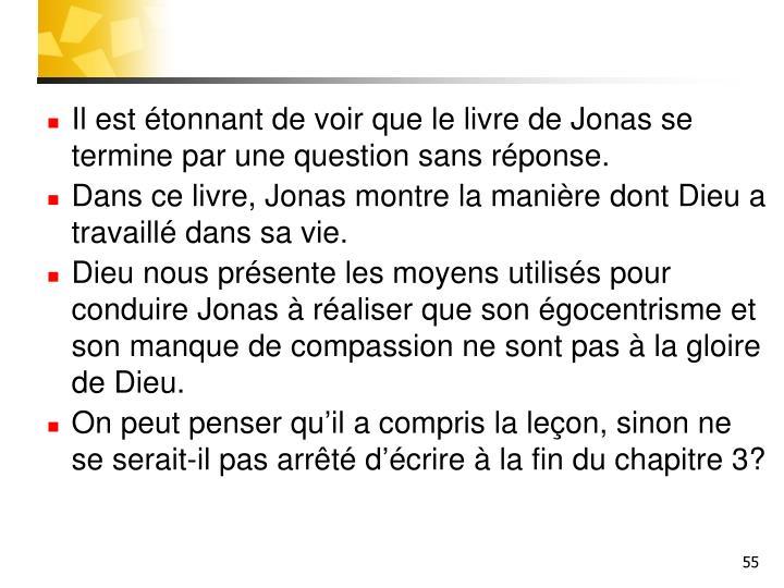 Il est étonnant de voir que le livre de Jonas se termine par une question sans réponse.
