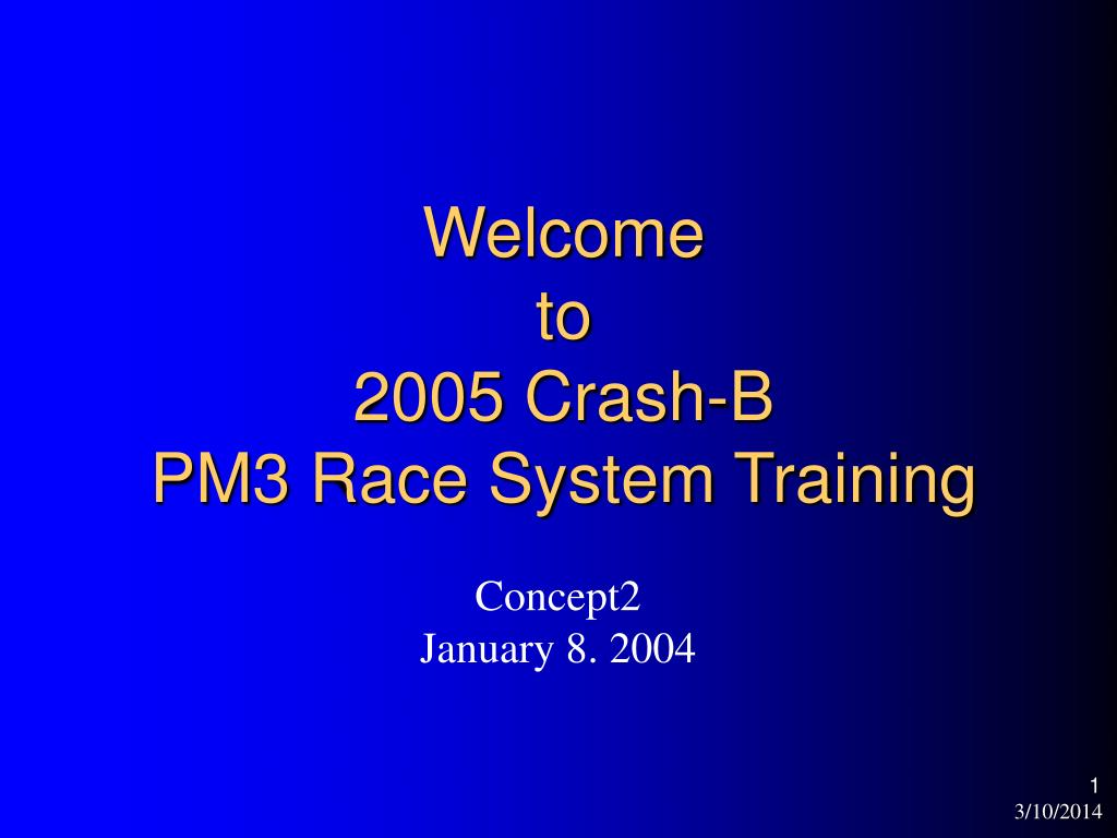 welcome to 2005 crash b pm3 race system training