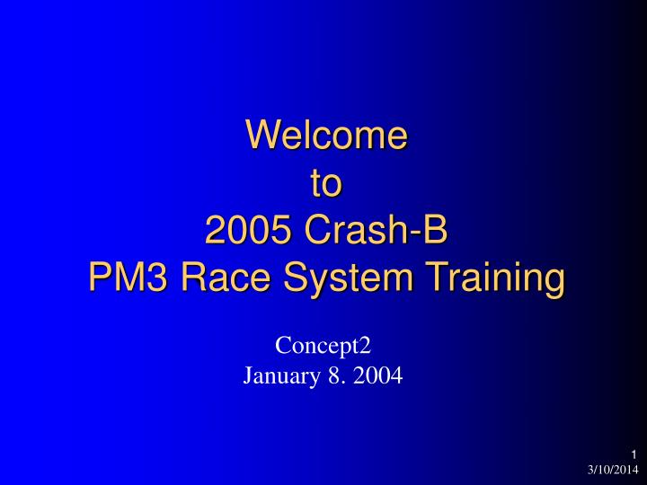 Welcome to 2005 crash b pm3 race system training l.jpg