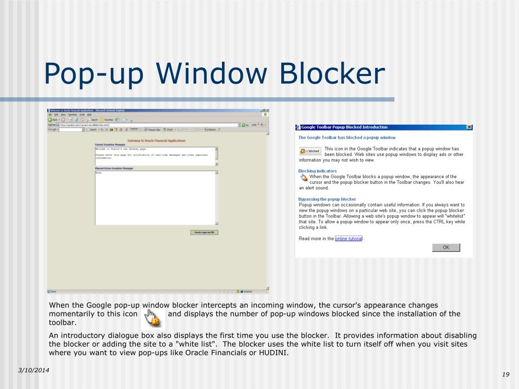 When the Google pop-up window blocker intercepts an incoming window, the cursor's appearance changes momentarily to this icon            and displays the number of pop-up windows blocked since the installation of the toolbar.