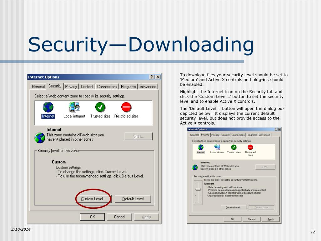 To download files your security level should be set to 'Medium' and Active X controls and plug-ins should be enabled.
