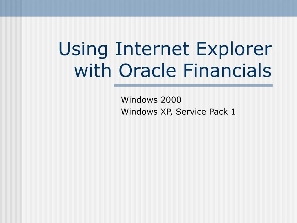 Using Internet Explorer with Oracle Financials