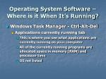 operating system software where is it when it s running