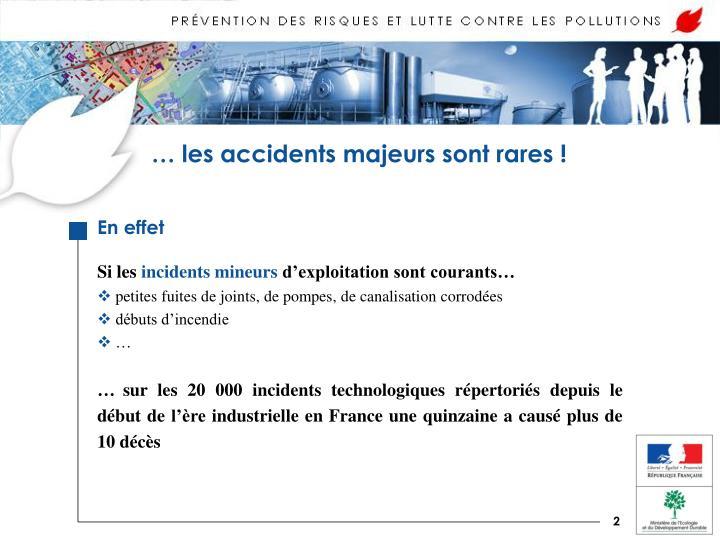 … les accidents majeurs sont rares !