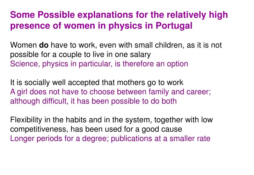 Some Possible explanations for the relatively high presence of women in physics in Portugal