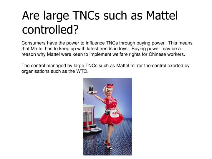 Are large TNCs such as Mattel controlled?