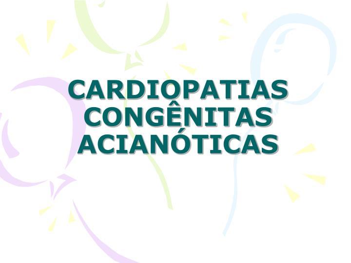 CARDIOPATIAS CONGÊNITAS ACIANÓTICAS