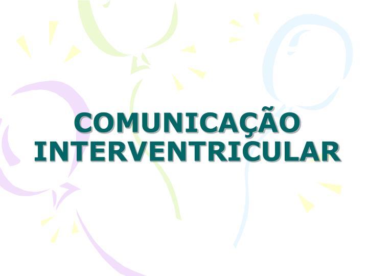 COMUNICAÇÃO INTERVENTRICULAR